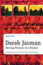 Derek Jarman - Moving Pictures of a Painter