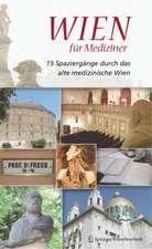 Wien für Mediziner: 15 Spaziergänge durch das alte medizinische Wien