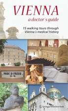 Vienna – A Doctor's Guide: 15 walking tours through Vienna's medical history