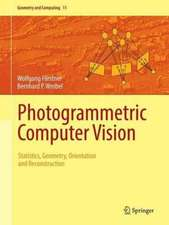 Photogrammetric Computer Vision: Statistics, Geometry, Orientation and Reconstruction