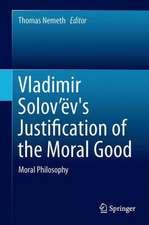 Vladimir Solov'ëv's Justification of the Moral Good: Moral Philosophy