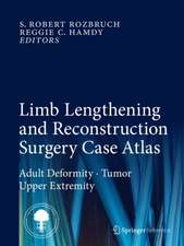 Limb Lengthening and Reconstruction Surgery Case Atlas: Adult Deformity • Tumor • Upper Extremity