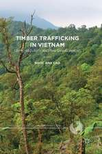 Timber Trafficking in Vietnam: Crime, Security and the Environment