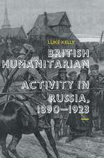 British Humanitarian Activity in Russia, 1890-1923