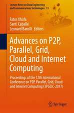 Advances on P2P, Parallel, Grid, Cloud and Internet Computing: Proceedings of the 12th International Conference on P2P, Parallel, Grid, Cloud and Internet Computing (3PGCIC-2017)