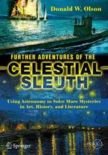Further Adventures of the Celestial Sleuth: Using Astronomy to Solve More Mysteries in Art, History, and Literature