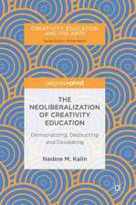The Neoliberalization of Creativity Education: Democratizing, Destructing and Decreating