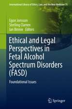 Ethical and Legal Perspectives in Fetal Alcohol Spectrum Disorders (FASD): Foundational Issues