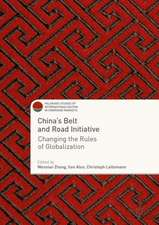 China's Belt and Road Initiative: Changing the Rules of Globalization