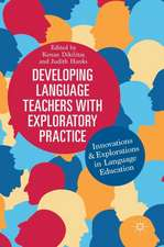 Developing Language Teachers with Exploratory Practice: Innovations and Explorations in Language Education