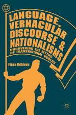 Language, Vernacular Discourse and Nationalisms: Uncovering the Myths of Transnational Worlds