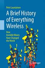 A Brief History of Everything Wireless: How Invisible Waves Have Changed the World