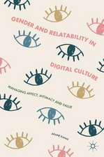 Gender and Relatability in Digital Culture: Managing Affect, Intimacy and Value