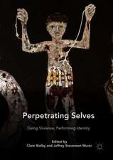Perpetrating Selves: Doing Violence, Performing Identity