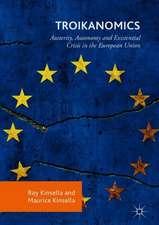 Troikanomics: Austerity, Autonomy and Existential Crisis in the European Union