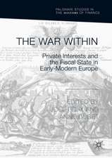 The War Within : Private Interests and the Fiscal State in Early-Modern Europe