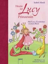Heute ist Lucy Prinzessin. Alle Lucy-Geschichten in einem Band