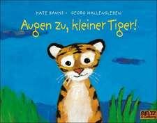 Augen zu, kleiner Tiger!