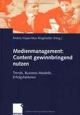 Medienmanagement: Content gewinnbringend nutzen: Trends, Business-Modelle, Erfolgsfaktoren