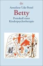 Betty. Protokoll einer Kinderpsychotherapie