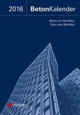 Beton–Kalender 2016: Schwerpunkte: Beton im Hochbau, Silos und Behälter