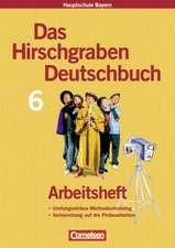 Das Hirschgraben Deutschbuch. 6. Jahrgangsstufe. Hauptschule Bayern. Arbeitsheft. Neue Rechtschreibung