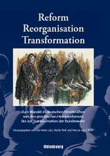 Reform, Reorganisation, Transformation: Zum Wandel in den deutschen Streitkräften von den preußischen Heeresreformen bis zur Transformation der Bundeswehr