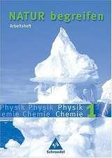 Natur begreifen Physik/ Chemie 1. Neubearbeitung. Arbeitsheft