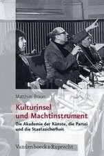 Kulturinsel Und Machtinstrument:  Die Akademie Der Kunste, Die Partei Und Die Staatssicherheit