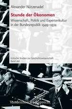 Stunde Der Okonomen:  Wissenschaft, Politik Und Expertenkultur in Der Bundesrepublik 1949-1974