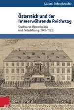 Osterreich Und Der Immerwahrende Reichstag:  Studien Zur Klientelpolitik Und Parteibildung (1745-1763)
