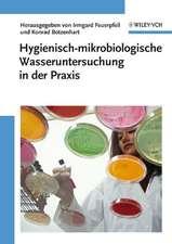 Hygienisch–mikrobiologische Wasseruntersuchung in der Praxis: Nachweismethoden, Bewertungskriterien, Qualitätssicherung, Normen