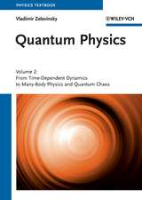 Quantum Physics: Volume 2 – From Time–Dependent Dynamics to Many–Body Physics and Quantum Chaos