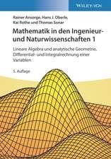 Mathematik in den Ingenieur– und Naturwissenschaften 1: Lineare Algebra und analytische Geometrie, Differential– und Integralrechnung einer Variablen