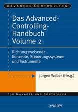 Das Advanced–Controlling–Handbuch Volume 2: Richtungsweisende Konzepte, Steuerungssysteme und Instrumente