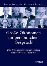 Groβe Ökonomen im persönlichen Gespräch: Wie Volkswirtschaftslehre Geschichte schreibt