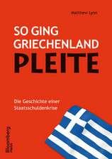 So ging Griechenland Pleite: Die Geschichte einer Staatsschuldenkrise