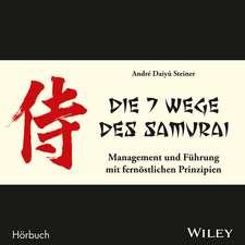 Die 7 Wege des Samurai: Management und Führung mit fernöstlichen Prinzipien. MP3-Cd
