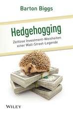 Hedgehogging: Zeitlose Investment–Weisheiten einer Wall–Street–Legende