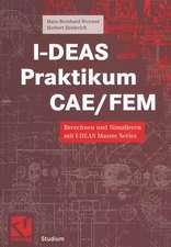I-DEAS Praktikum CAE/FEM: Berechnen und Simulieren mit I-DEAS Master Series