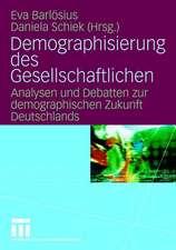 Demographisierung des Gesellschaftlichen: Analysen und Debatten zur demographischen Zukunft Deutschlands