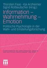Information - Wahrnehmung - Emotion: Politische Psychologie in der Wahl- und Einstellungsforschung