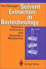 Solvent Extraction in Biotechnology: Recovery of Primary and Secondary Metabolites
