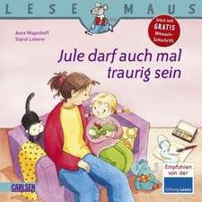 Jule darf auch mal traurig sein: LESEMAUS ab 3 Jahren/ De la 3 ani (3-6 ani)