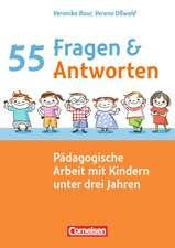 55 Fragen & 55 Antworten: Pädagogische Arbeit mit Kindern unter drei Jahren