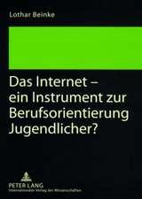 Das Internet - Ein Instrument Zur Berufsorientierung Jugendlicher?:  Voelkerrechtliche Und Europarechtliche Antworten Auf Eine Zentrale Herausforderung Der Zeit