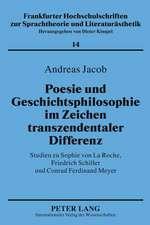Poesie Und Geschichtsphilosophie Im Zeichen Transzendentaler Differenz