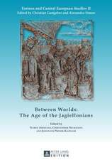Between Worlds:  The Age of the Jagiellonians