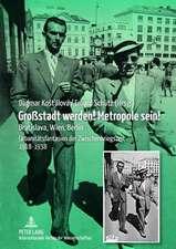 Grossstadt Werden! Metropole Sein!:  Bratislava, Wien, Berlin. Urbanitaetsfantasien Der Zwischenkriegszeit 1918-1938