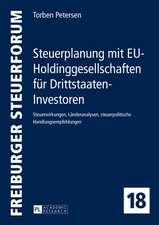 Steuerplanung Mit Eu-Holdinggesellschaften Fuer Drittstaaten-Investoren:  Steuerwirkungen, Laenderanalysen, Steuerpolitische Handlungsempfehlungen